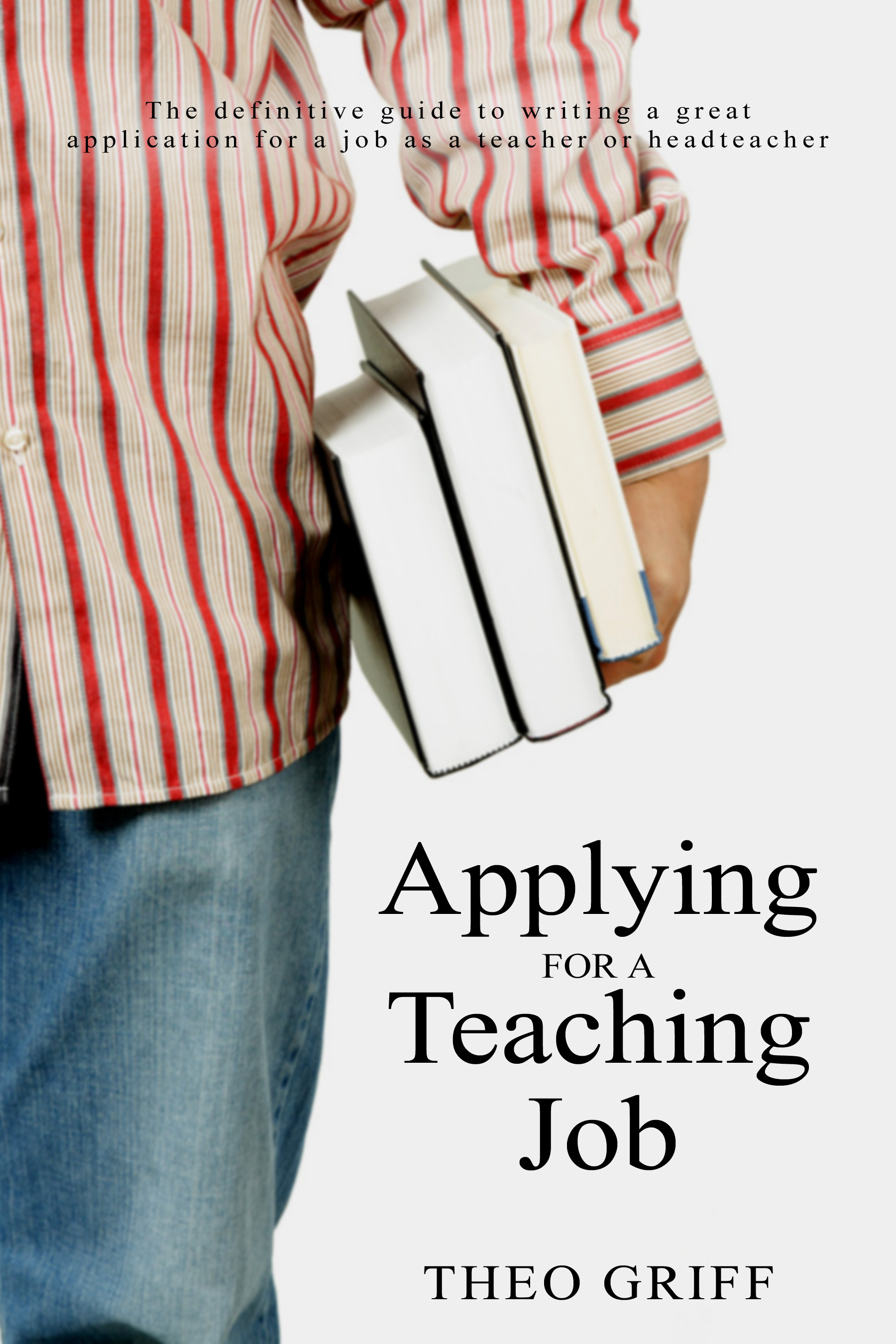 Applying for a teaching job - the definitive guide to writing a great applciation for a job as a teacher or headteacher